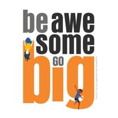 Be Awesome, Go Big