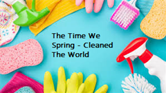 The Time We Spring-Cleaned The World
